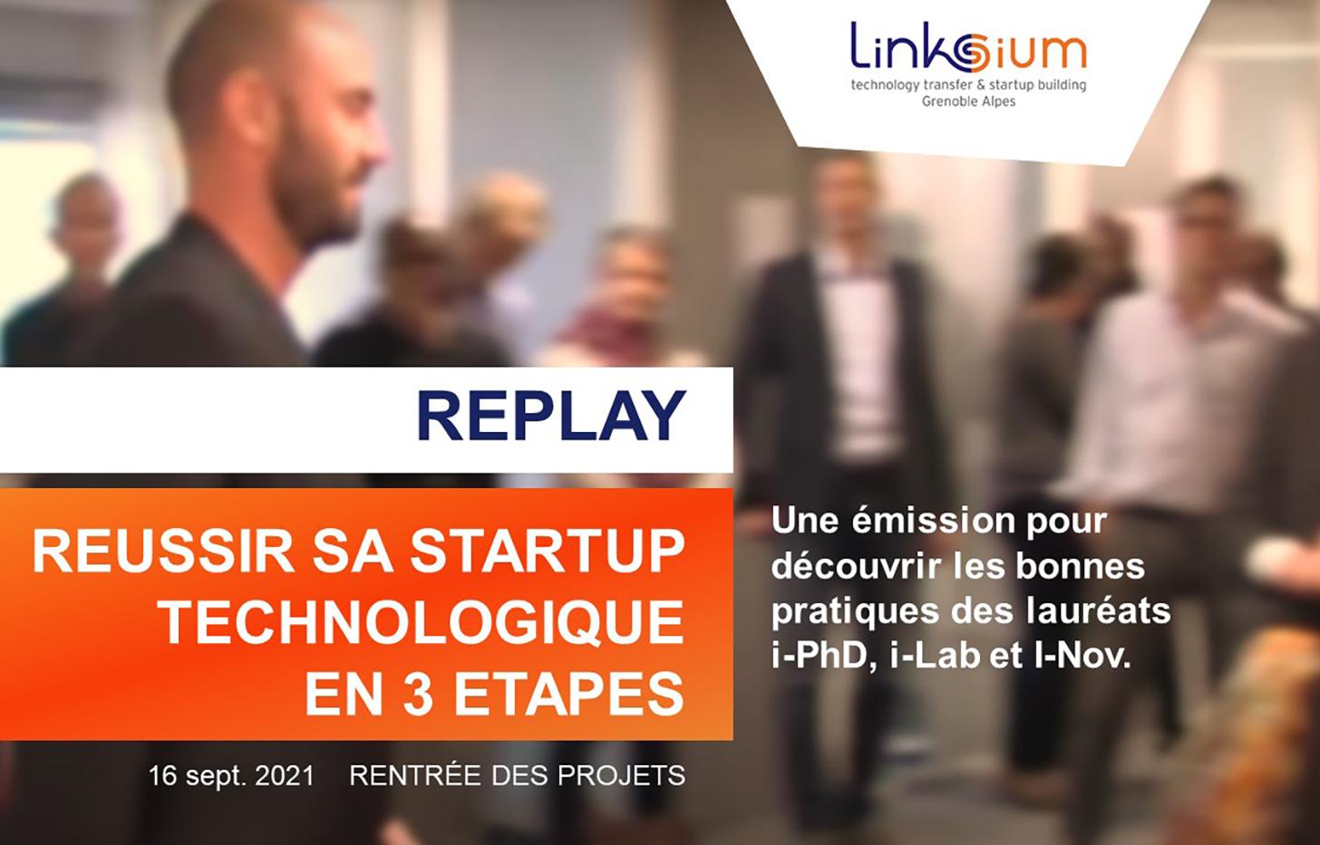 REPLAY Réussir sa startup technologique en 3 étapes Linksium SATT Grenobel Alpes